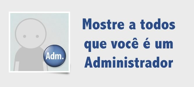 Administrador: Inclua o botton Adm. no seu perfil do Facebook